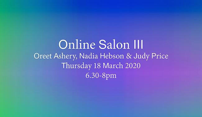 Online Salon III: Oreet Ashery, Nadia Hebson & Judy Rabinowitz Price